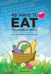 49 Ways to Eat Yourself Well - For Tablet Devices: Nutritional science one bite at a time ebook by Martina Watts