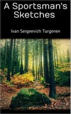 A Sportsman's Sketches ebook by Ivan Sergeevich Turgenev