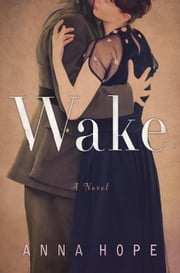 Wake - A Novel ebook by Anna Hope