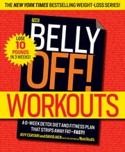 The Belly Off! Workouts - Attack the Fat That Matters Most ebook by Jeff Csatari,David Jack