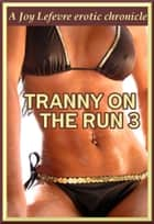 Tranny on the Run 3: Life changes ebook by Joy Lefevre