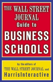 The Wall Street Journal Guide to Business Schools ebook by The Staff of the Wall Street Journal,Harris Interactive