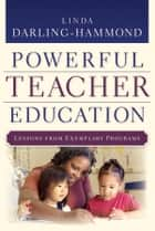 Powerful Teacher Education - Lessons from Exemplary Programs ebook by Linda Darling-Hammond