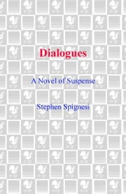 Dialogues - A Novel of Suspense ebook by Stephen J. Spignesi