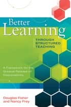 Better Learning Through Structured Teaching: A Framework for the Gradual Release of Responsibility ebook by Douglas Fisher, Nancy Frey