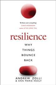 Resilience - Why Things Bounce Back ebook by Andrew Zolli, Ann Marie Healy
