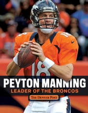 Peyton Manning - Leader of the Broncos ebook by The Denver Post