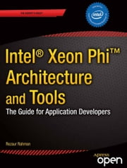 Intel Xeon Phi Coprocessor Architecture and Tools - The Guide for Application Developers ebook by Rezaur Rahman