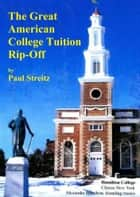 The Great American College Tuition Rip-off ebook by Paul Streitz
