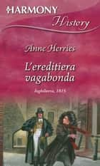 L'ereditiera vagabonda ebook by Anne Herries