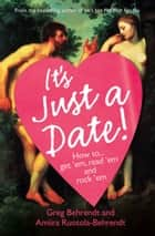It's Just a Date: A Guide to a Sane Dating Life ebook by Greg Behrendt, Amiira Ruotola-Behrendt