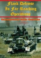 Flank Defense In Far-Reaching Operations [Illustrated Edition] ebook by Generaloberst Heinz Guderian