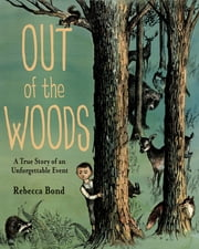 Out of the Woods - A True Story of an Unforgettable Event ebook by Rebecca Bond