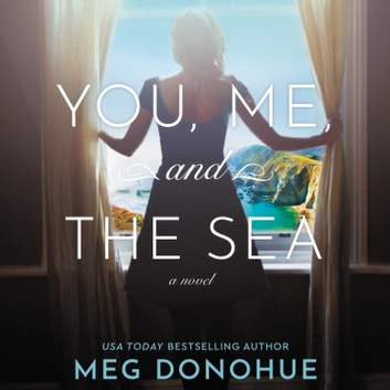 You, Me, and the Sea - A Novel audiobook by Meg Donohue