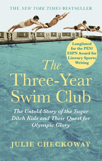 The Three-Year Swim Club - The Untold Story of the Sugar Ditch Kids and Their Quest for Olympic Glory ebook by Julie Checkoway