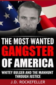 Whitey Bulger and the Manhunt Through Justice: The Most Wanted Gangster of America ebook by J.D. Rockefeller