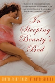 In Sleeping Beauty's Bed - Erotic Fairy Tales ebook by Mitzi Szereto