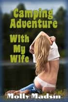 Camping Adventure with my Wife ebook by Molly Madsin