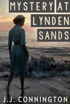 Mystery At Lynden Sands ebook by J. J. Connington
