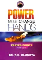 Power Must Change Hands - Prayer Points 1995-2010 ebook by Dr. D. K. Olukoya