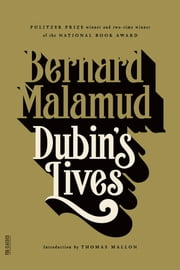 Dubin's Lives - A Novel ebook by Bernard Malamud,Thomas Mallon