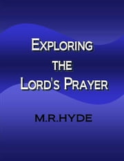 Exploring the Lord's Prayer ebook by M.R. Hyde