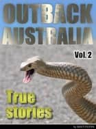Outback Australia: True Stories - Vol. 2 ebook by Matt Flynn