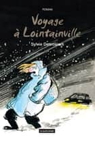 Voyage à Lointainville ebook by Sylvie Desrosiers