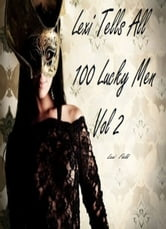 Lexi Tells All 100 Lucky Men Volume 2 ebook by Lexi Field