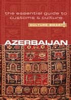 Azerbaijan - Culture Smart! - The Essential Guide to Customs & Culture eBook by Nikki Kazimova, Culture Smart!