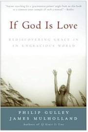 If God Is Love - Rediscovering Grace in an Ungracious World ebook by Philip Gulley,James Mulholland