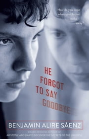 He Forgot to Say Goodbye ebook by Benjamin Alire Saenz