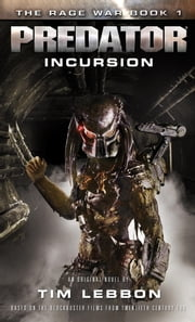 Predator - Incursion - The Rage War 1 ebook by Tim Lebbon