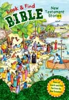 Look and Find Bible: New Testament Stories ebook by B&H Editorial Staff, Gill Guile