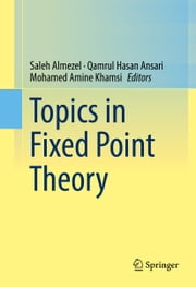 Topics in Fixed Point Theory ebook by Saleh Almezel,Qamrul Hasan Ansari,Mohamed Amine Khamsi