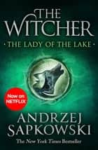 The Lady of the Lake - Witcher 5 – Now a major Netflix show ebook by Andrzej Sapkowski, David French