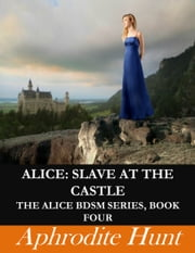 Alice: Slave at the Castle ebook by Aphrodite Hunt