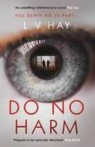 Do No Harm ebook by L. V. Hay