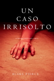 Un Caso Irrisolto (Un Mistero di Riley Paige—Libro 8) eBook by Blake Pierce