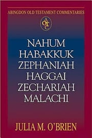 Abingdon Old Testament Commentaries: Nahum, Habakkuk, Zephaniah, Haggai, Zechariah, Malachi ebook by Julia M. O'Brien