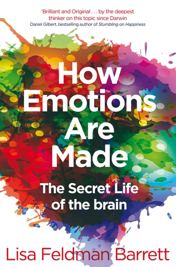 How Emotions Are Made - The Secret Life of the Brain ebook by Lisa Feldman Barrett