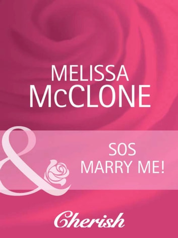SOS Marry Me! (Mills & Boon Cherish) (The Wedding Planners, Book 6) ebook by Melissa McClone