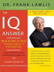 The IQ Answer - Maximizing Your Child's Potential ebook by Frank Lawlis