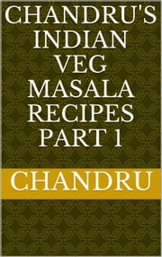 Chandru's Indian Veg Masala Recipes Part 1 ebook by Chandru