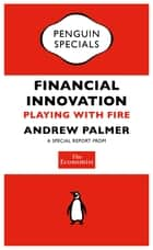 The Economist: Financial Innovation - Playing with Fire ebook by The Economist