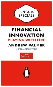 The Economist: Financial Innovation (Penguin Specials) - Playing with Fire ebook by The Economist