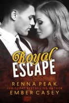 Royal Escape ebook by Ember Casey, Renna Peak