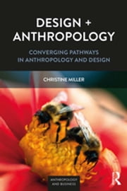 Design + Anthropology - Converging Pathways in Anthropology and Design ebook by Christine Miller