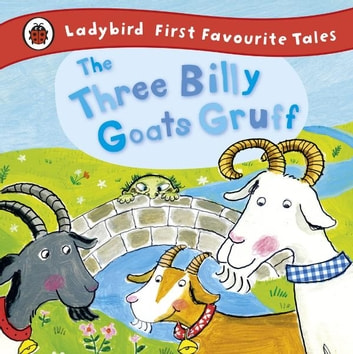 The Three Billy Goats Gruff: Ladybird First Favourite Tales ebook by Irene Yates,Ladybird