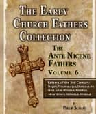 Early Church Fathers - Ante Nicene Fathers Volume 6-Fathers of the Third Century: Gregory Thaumaturgus, Dionysius the Great, Julius Africanus, Anatolius, and Minor Writers, Methodius, Arnobius ebook by Philip Schaff